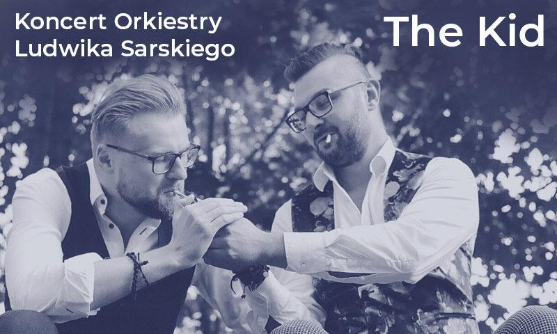 KONCERT ORKIESTRY LUDWIKA SARSKIEGO - THE KID